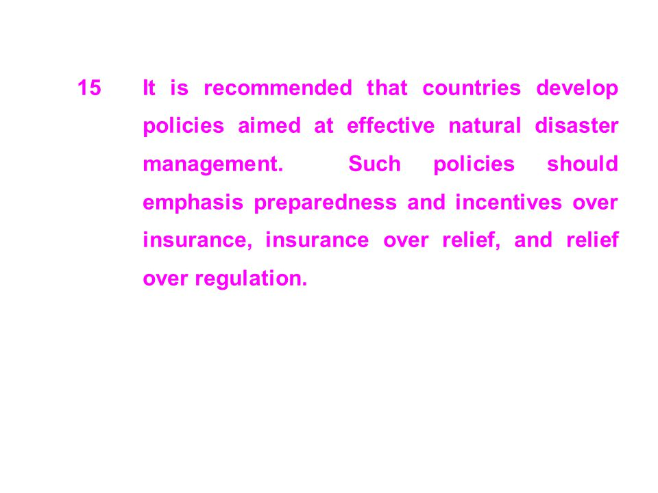15It is recommended that countries develop policies aimed at effective natural disaster management. Such policies should emphasis preparedness and inc