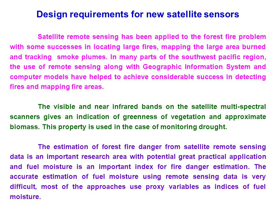 Design requirements for new satellite sensors Satellite remote sensing has been applied to the forest fire problem with some successes in locating lar