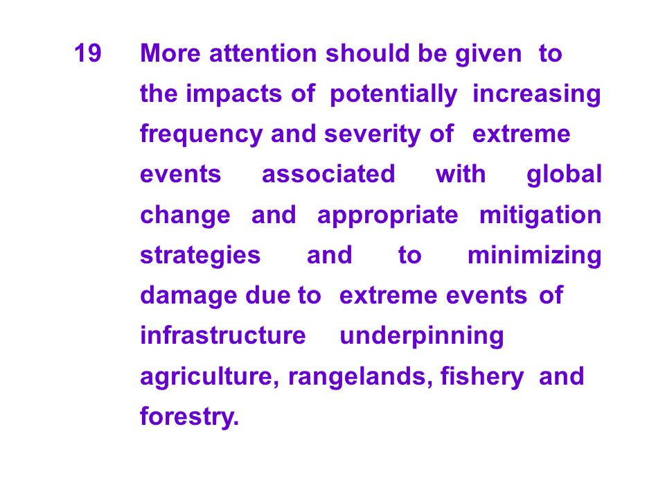 19 More attention should be given to the impacts of potentially increasing frequency and severity of extreme events associated with global change and