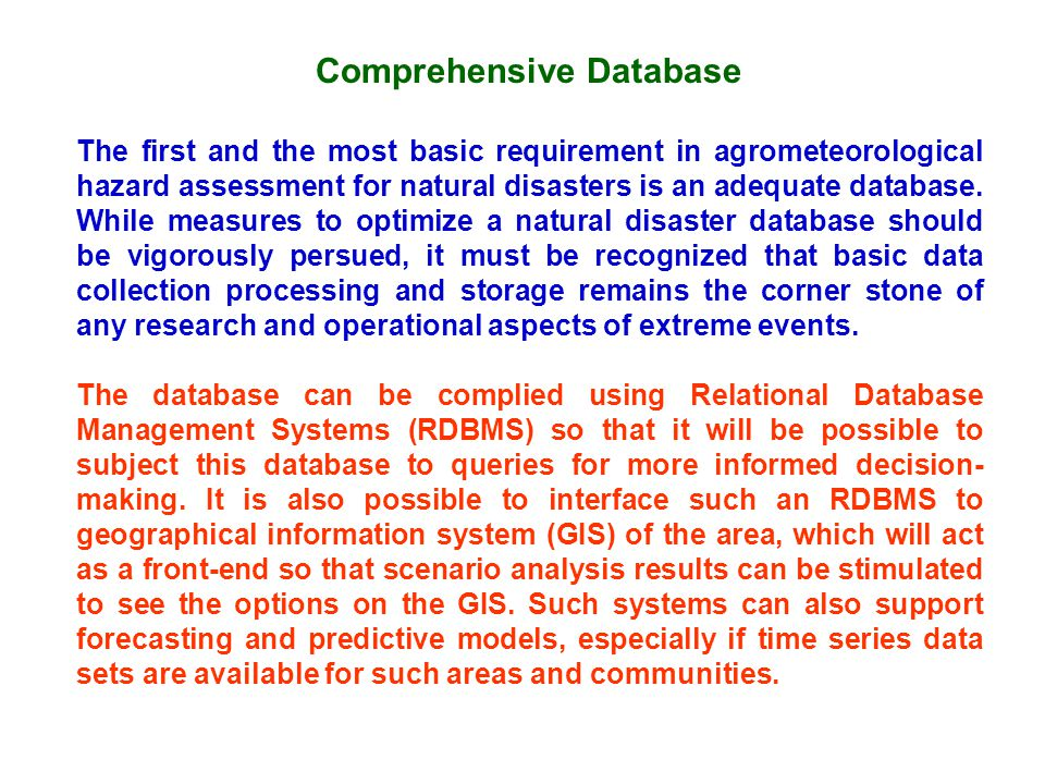 Comprehensive Database The first and the most basic requirement in agrometeorological hazard assessment for natural disasters is an adequate database.