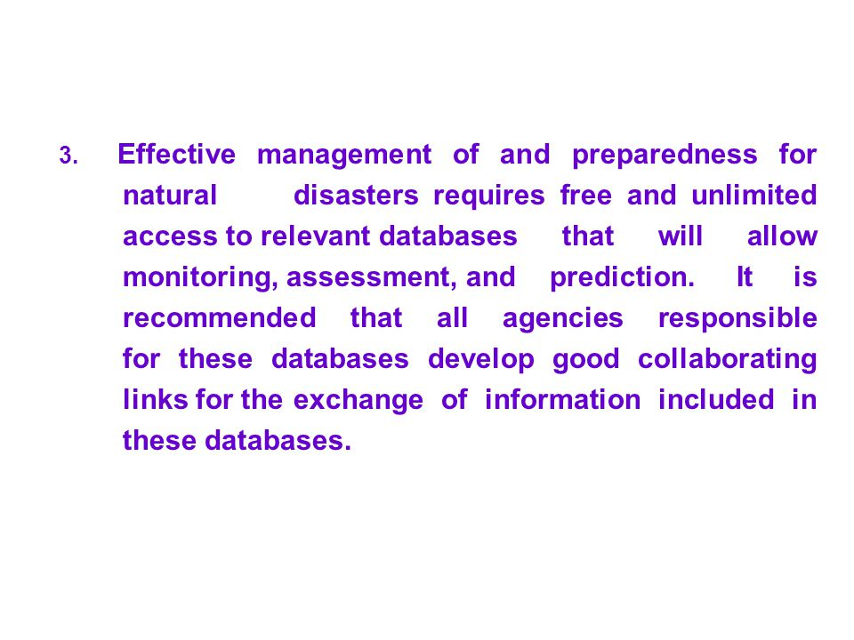3. Effective management of and preparedness for natural disasters requires free and unlimited access to relevant databases that will allow monitoring,