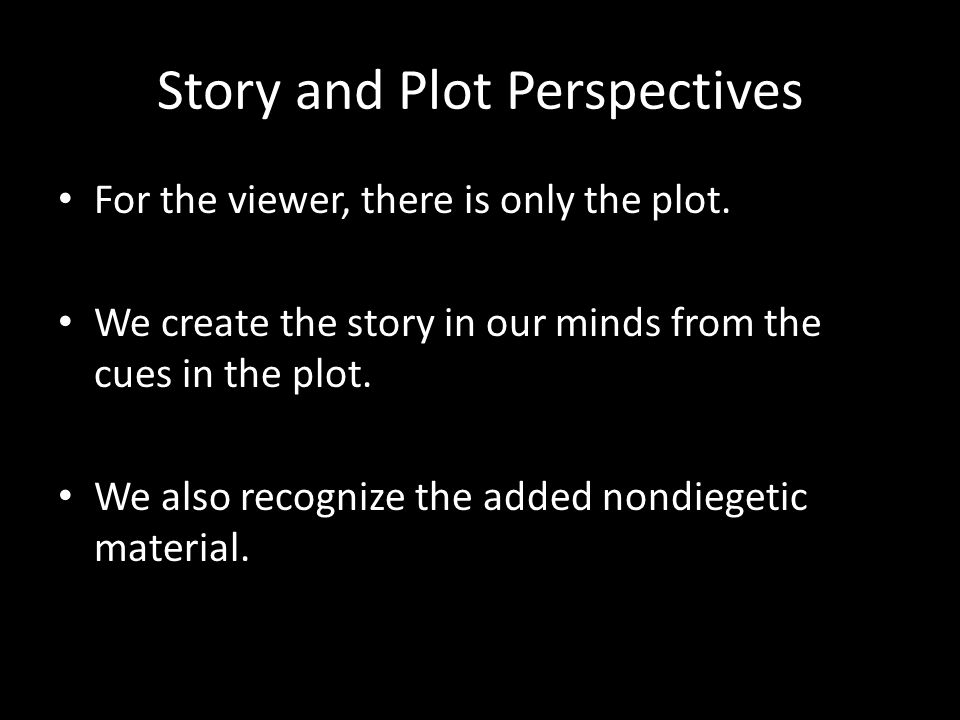 Story and Plot Perspectives For the viewer, there is only the plot.
