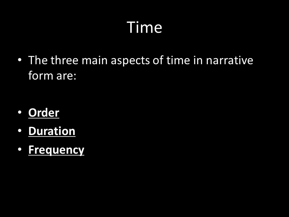 Time The three main aspects of time in narrative form are: Order Duration Frequency