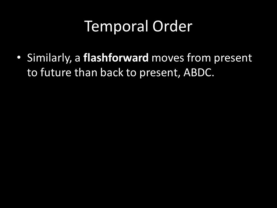 Temporal Order Similarly, a flashforward moves from present to future than back to present, ABDC.