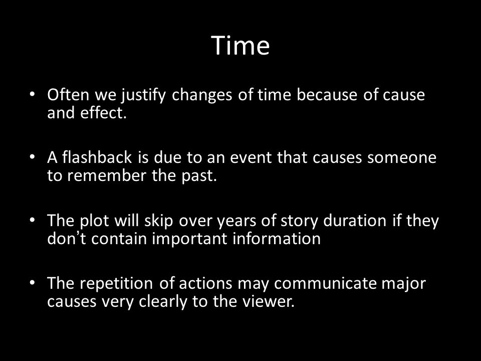 Time Often we justify changes of time because of cause and effect.