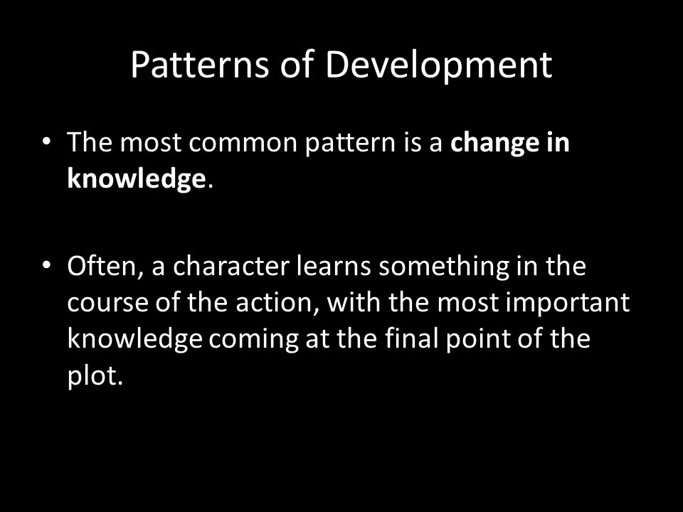 Patterns of Development The most common pattern is a change in knowledge.