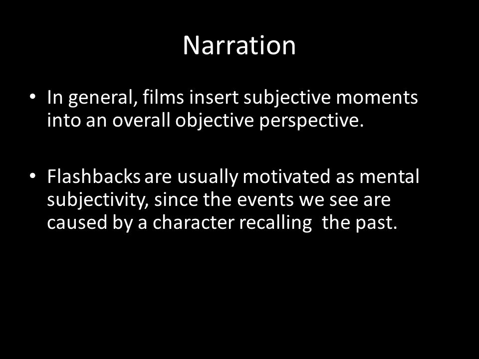 Narration In general, films insert subjective moments into an overall objective perspective.