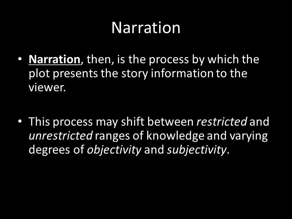 Narration Narration, then, is the process by which the plot presents the story information to the viewer.