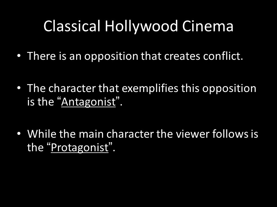 Classical Hollywood Cinema There is an opposition that creates conflict.