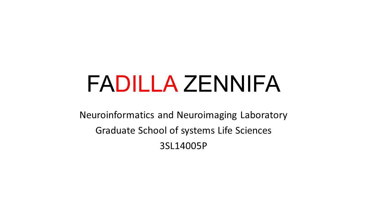 FADILLA ZENNIFA Neuroinformatics and Neuroimaging Laboratory Graduate School of systems Life Sciences 3SL14005P