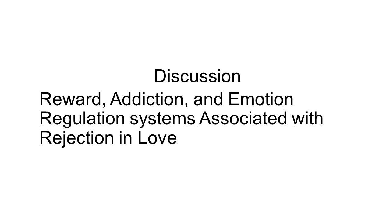 Discussion Reward, Addiction, and Emotion Regulation systems Associated with Rejection in Love