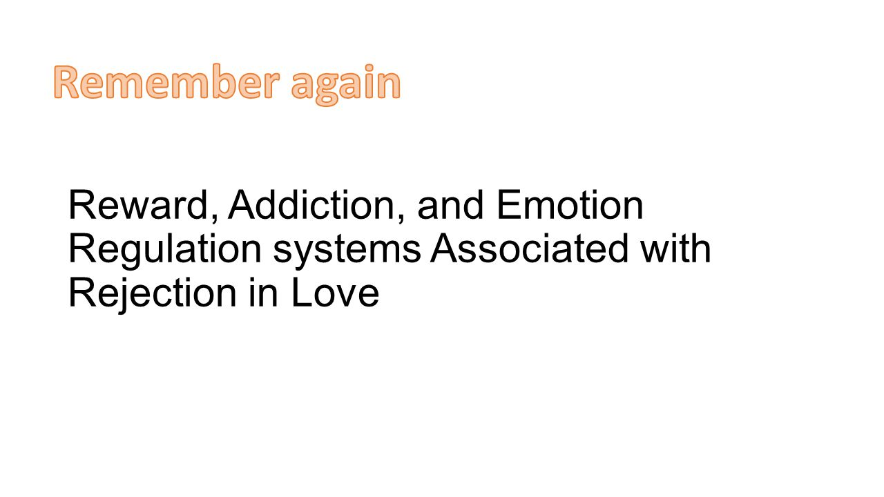Reward, Addiction, and Emotion Regulation systems Associated with Rejection in Love