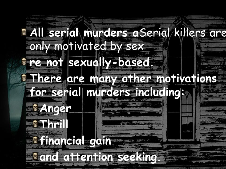 All serial murders aSerial killers are only motivated by sex re not sexually-based.