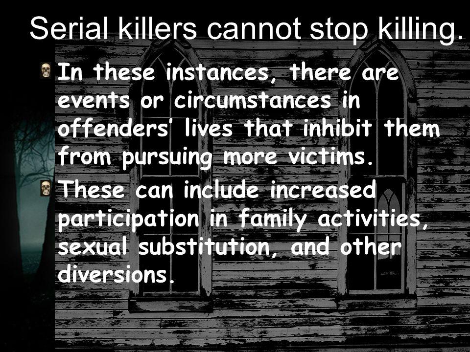 Serial killers cannot stop killing.