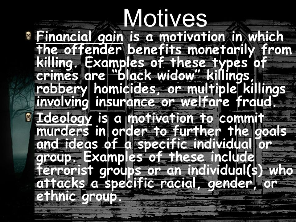 Motives Financial gain is a motivation in which the offender benefits monetarily from killing.
