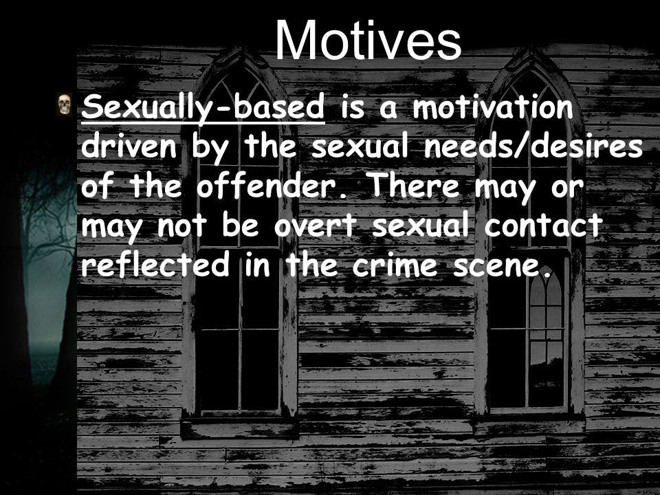 Motives Sexually-based is a motivation driven by the sexual needs/desires of the offender.