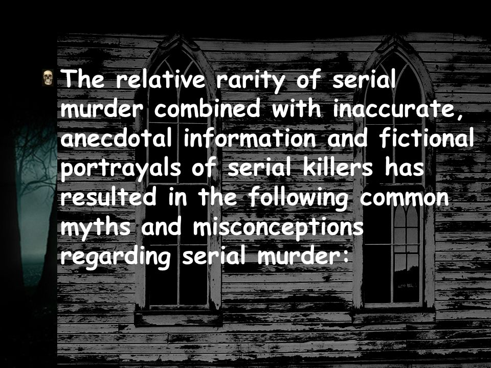 Causality & the serial murder …there is no single identifiable cause or factor that leads to the development of a serial killer.