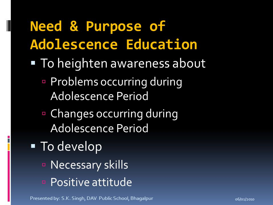 Need & Purpose of Adolescence Education TTo heighten awareness about PProblems occurring during Adolescence Period CChanges occurring during Ado