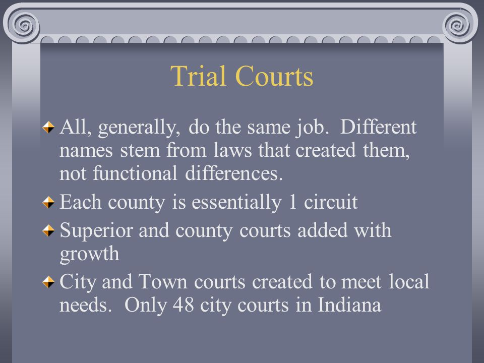Trial Courts All, generally, do the same job.