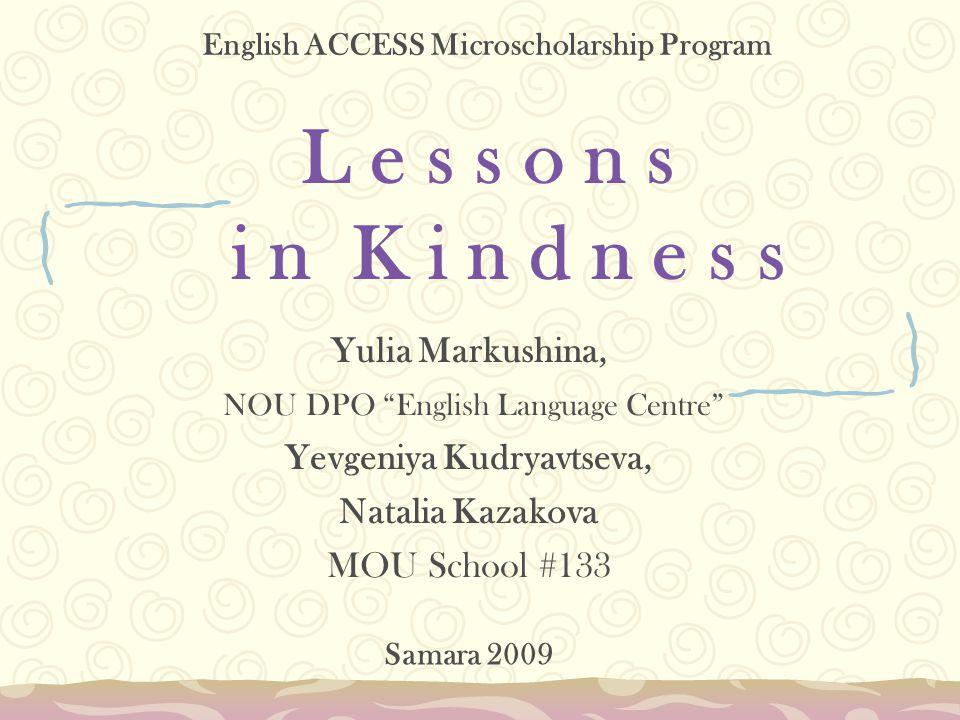 Lessons in Kindness at SamACCESS Project coordinator: Myrtis Mixon, USA, myrtis101@mac.com Teachers: Y.