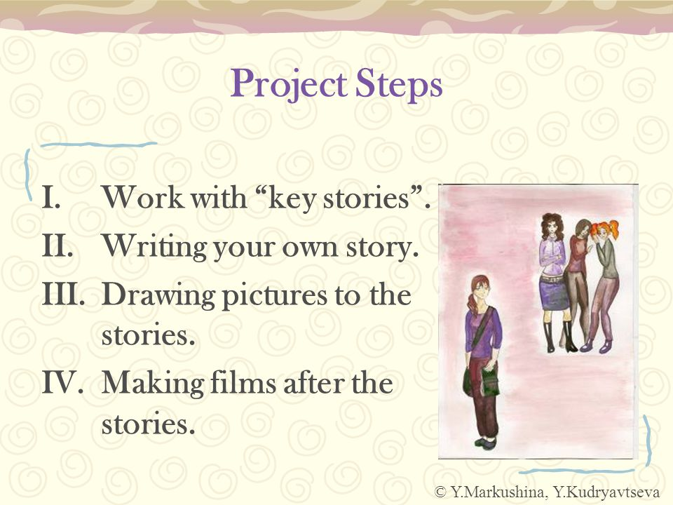 Project Steps I.Work with key stories . II.Writing your own story.