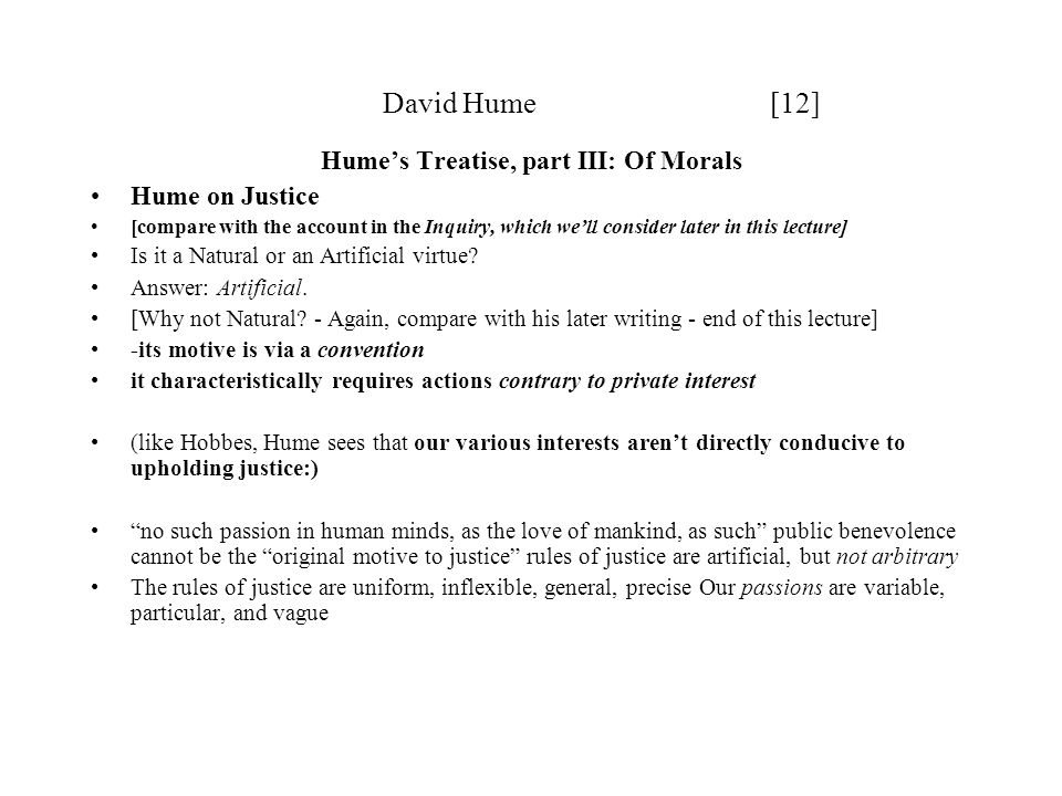 David Hume [12] Hume's Treatise, part III: Of Morals Hume on Justice [compare with the account in the Inquiry, which we'll consider later in this lect