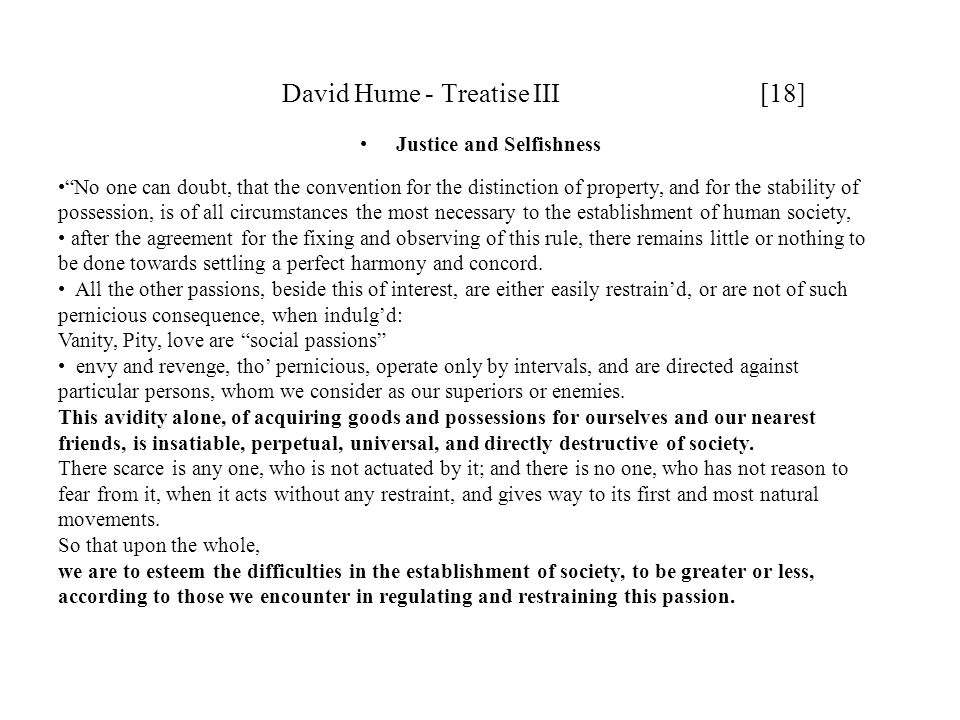 "David Hume - Treatise III [18] Justice and Selfishness ""No one can doubt, that the convention for the distinction of property, and for the stability o"