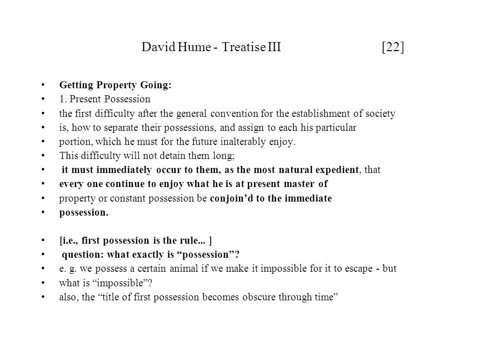 David Hume - Treatise III [22] Getting Property Going: 1. Present Possession the first difficulty after the general convention for the establishment o