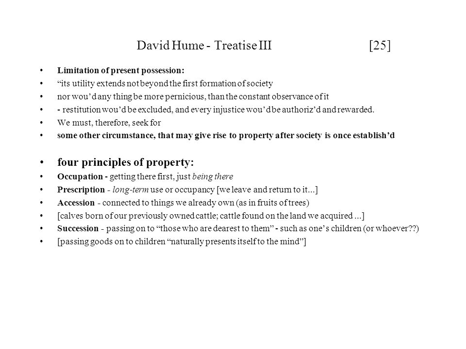 "David Hume - Treatise III [25] Limitation of present possession: ""its utility extends not beyond the first formation of society nor wou'd any thing be"