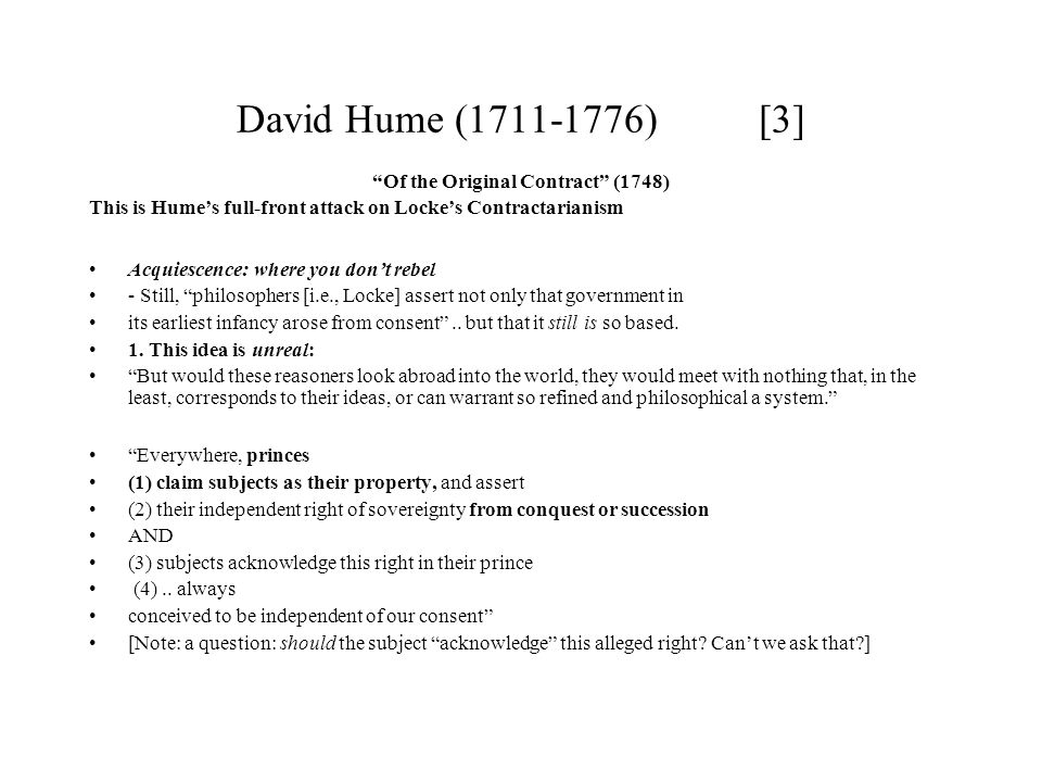 "David Hume (1711-1776) [3] ""Of the Original Contract"" (1748) This is Hume's full-front attack on Locke's Contractarianism Acquiescence: where you don'"