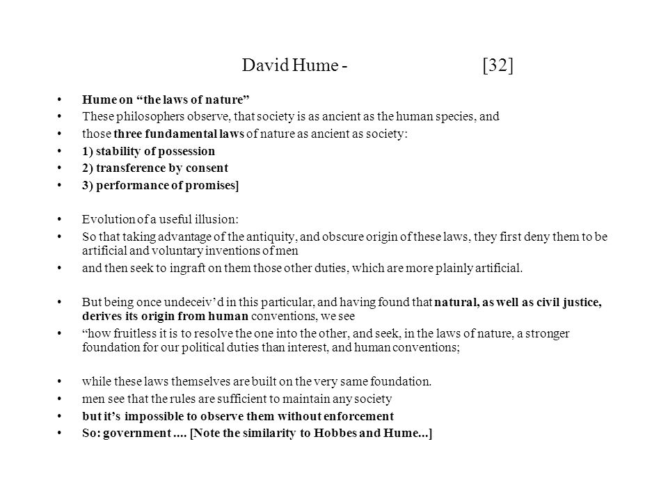 "David Hume - [32] Hume on ""the laws of nature"" These philosophers observe, that society is as ancient as the human species, and those three fundamenta"