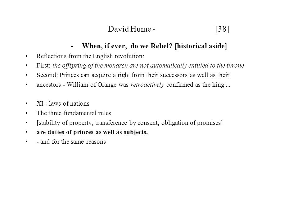 David Hume - [38] -When, if ever, do we Rebel? [historical aside] Reflections from the English revolution: First: the offspring of the monarch are not