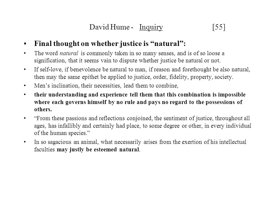 "David Hume - Inquiry [55] Final thought on whether justice is ""natural"": The word natural is commonly taken in so many senses, and is of so loose a si"