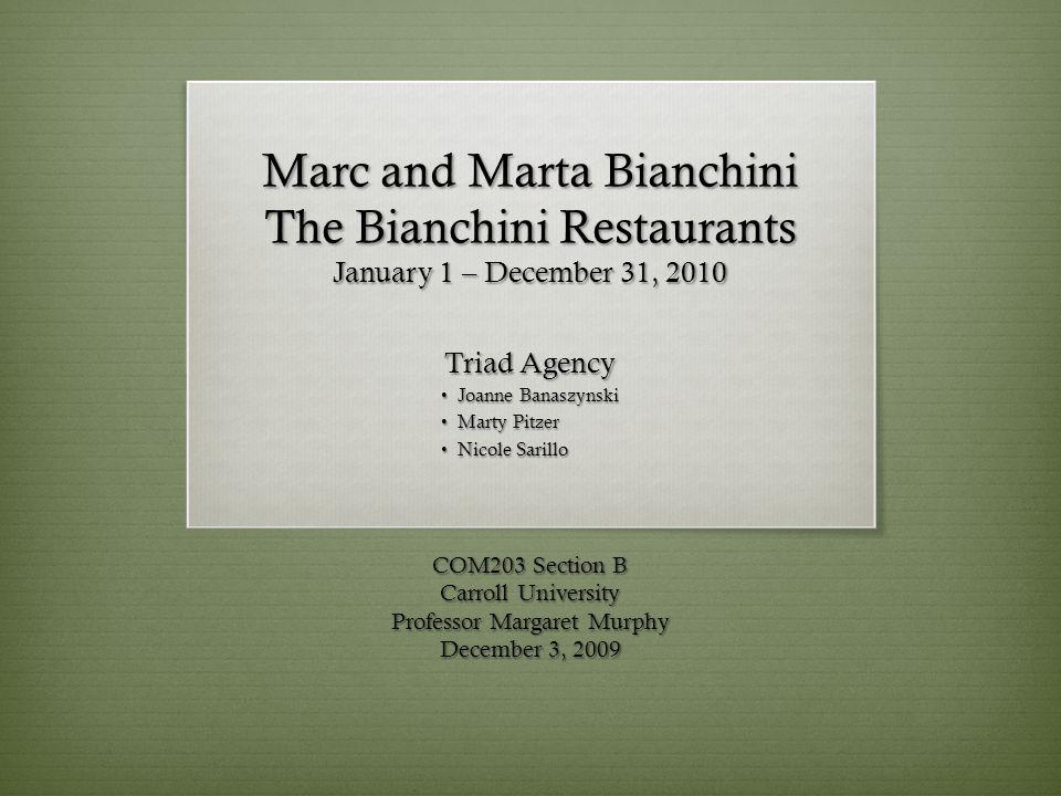 Marc and Marta Bianchini The Bianchini Restaurants January 1 – December 31, 2010 Triad Agency Joanne Banaszynski Joanne Banaszynski Marty Pitzer Marty