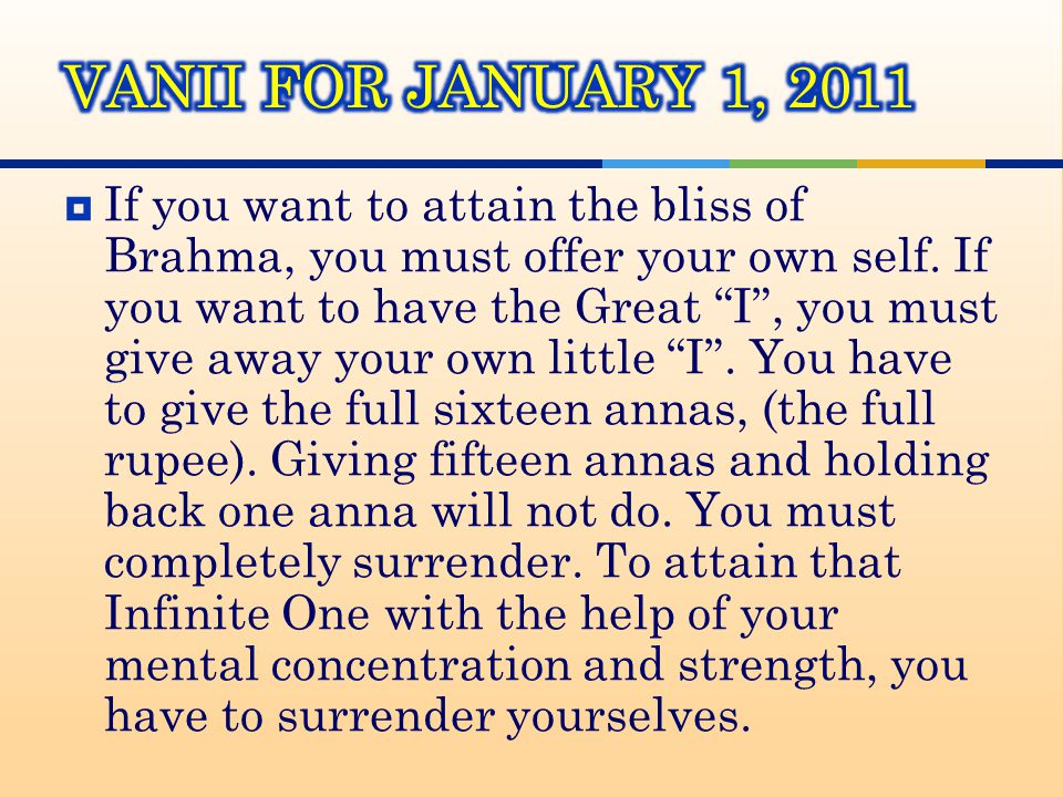  If you want to attain the bliss of Brahma, you must offer your own self.