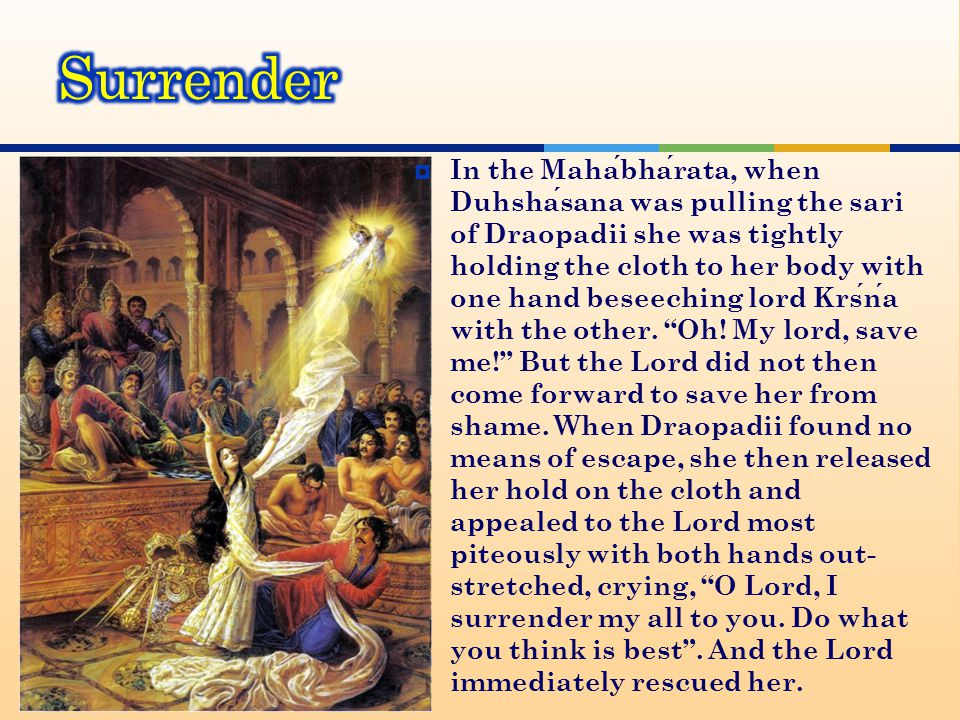  In the Mahabharata, when Duhshasana was pulling the sari of Draopadii she was tightly holding the cloth to her body with one hand beseeching lord Krsna with the other.