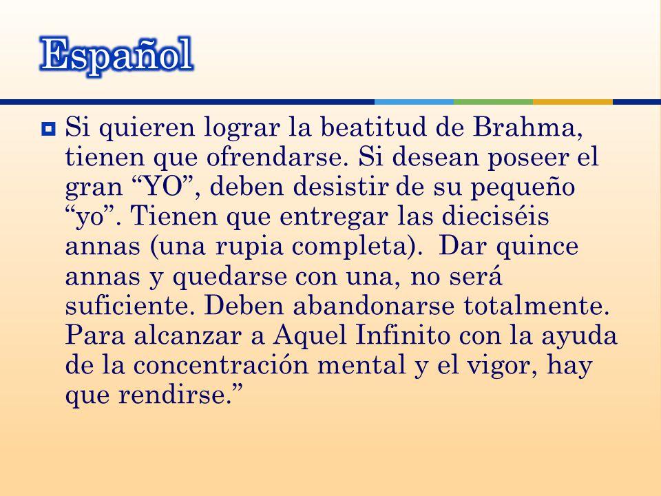  Si quieren lograr la beatitud de Brahma, tienen que ofrendarse.