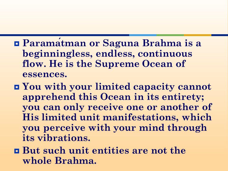  Paramatman or Saguna Brahma is a beginningless, endless, continuous flow.