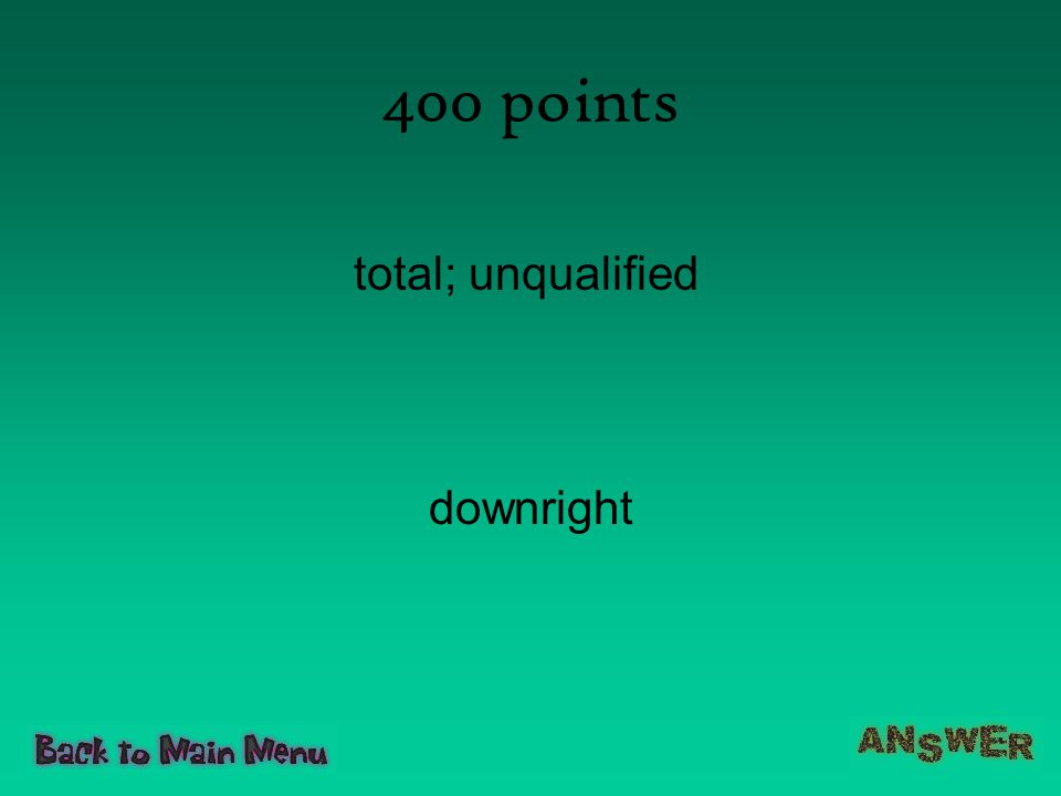 400 points total; unqualified downright