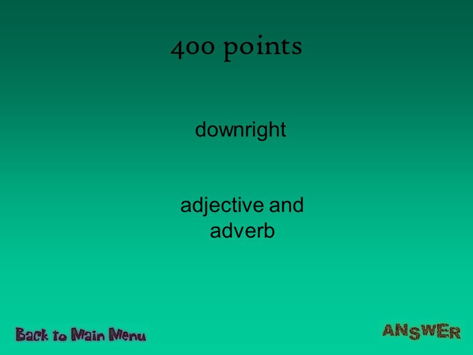 400 points downright adjective and adverb