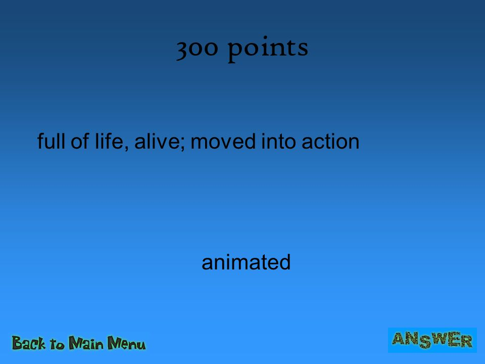 300 points animated full of life, alive; moved into action
