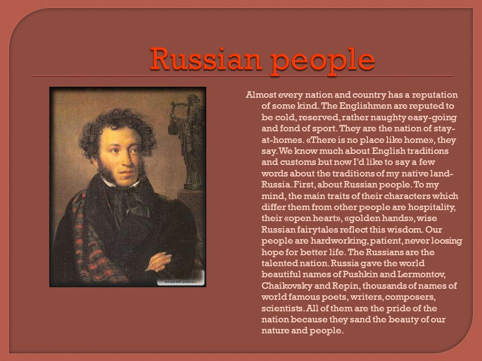 Besides these great names in literature and music, our country is famous for Russian traditional specific crafts,its skilled craftsmen.