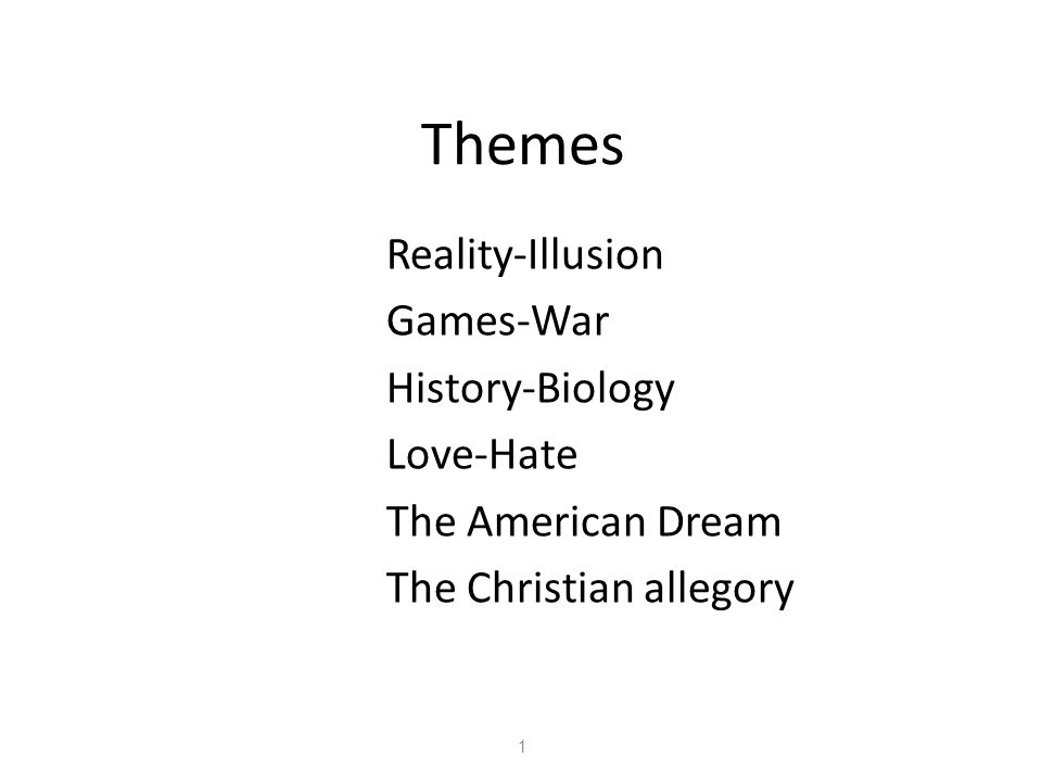 Themes Reality-Illusion Games-War History-Biology Love-Hate The American Dream The Christian allegory 1