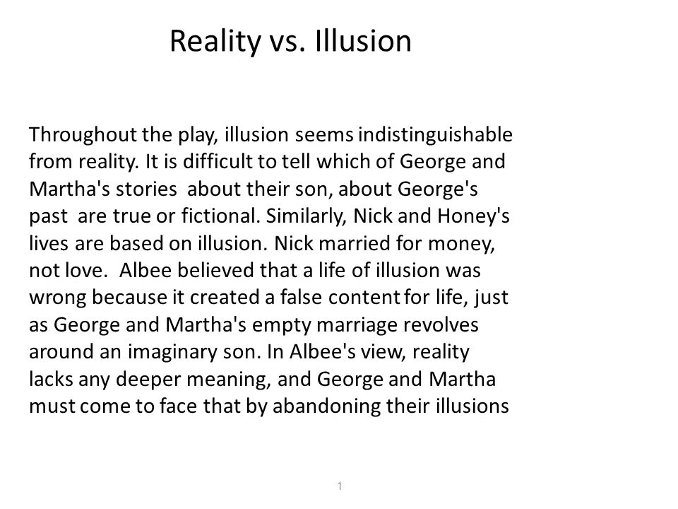 Throughout the play, illusion seems indistinguishable from reality. It is difficult to tell which of George and Martha's stories ­ about their son, ab