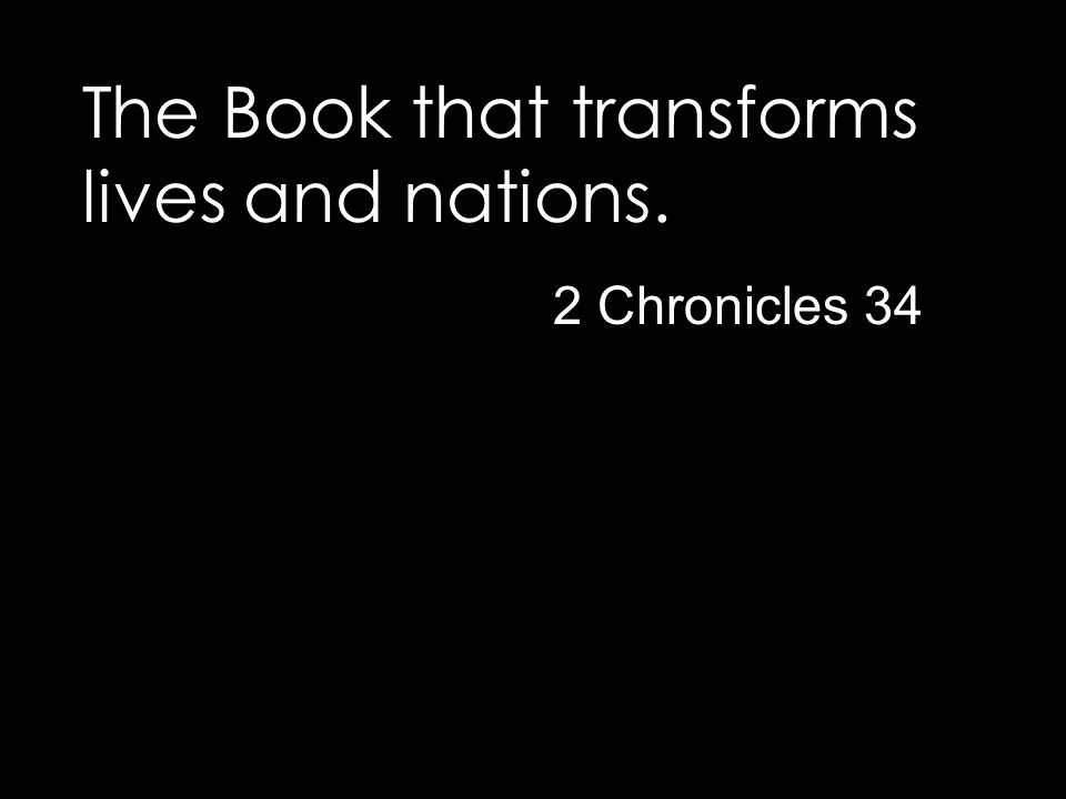The Book that transforms lives and nations. 2 Chronicles 34