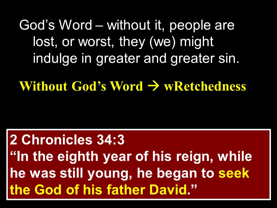 God's Word – without it, people are lost, or worst, they (we) might indulge in greater and greater sin.