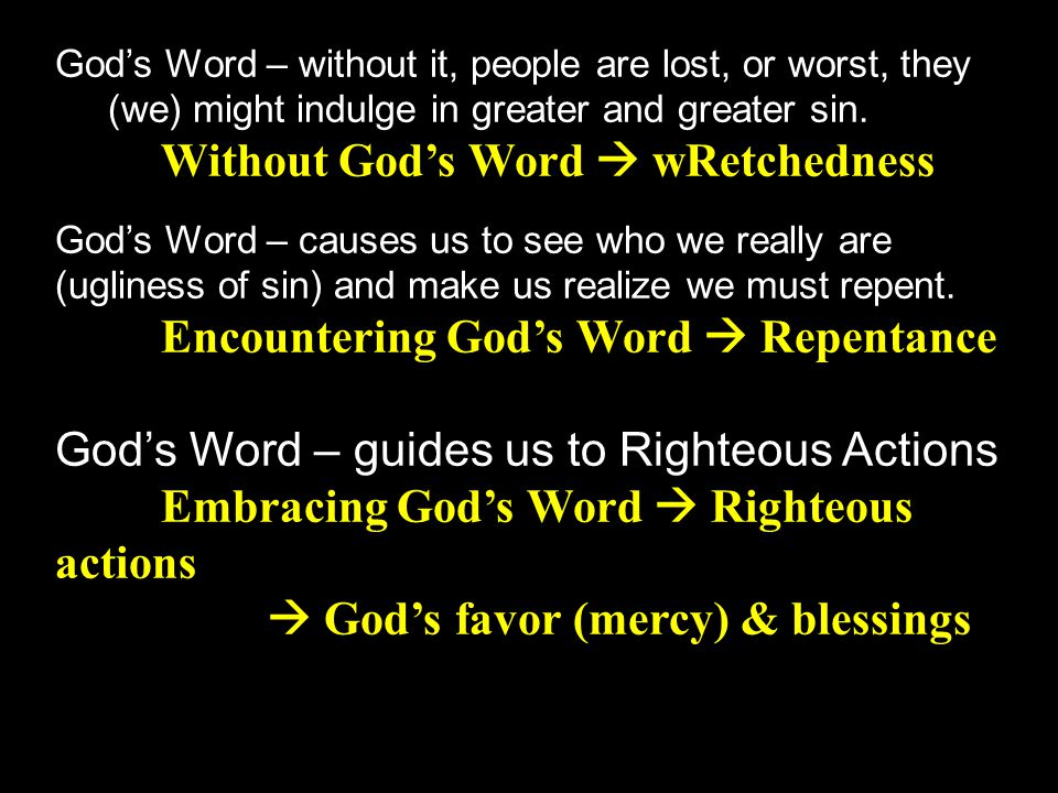 God's Word – without it, people are lost, or worst, they (we) might indulge in greater and greater sin. Without God's Word  wRetchedness God's Word –