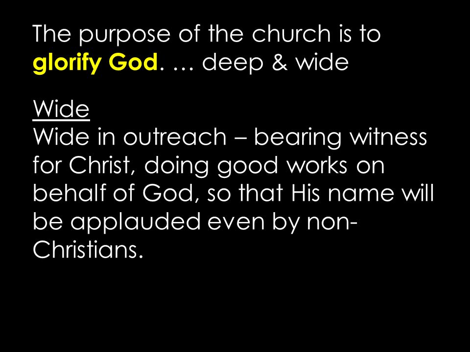 The purpose of the church is to glorify God.
