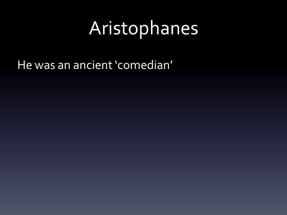 He was an ancient 'comedian'