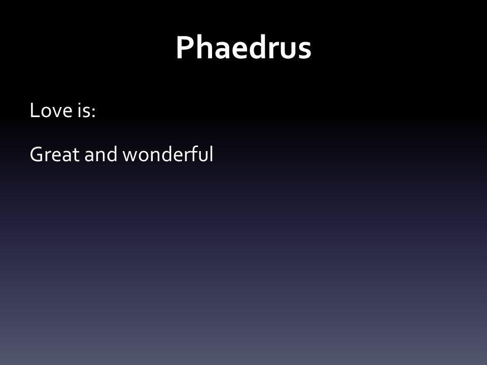 Phaedrus Love is: Great and wonderful